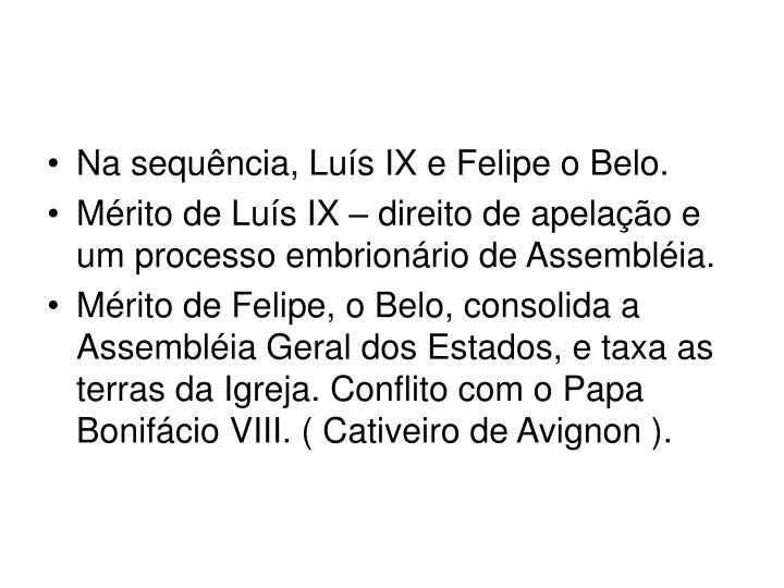 Na sequncia, Lus IX e Felipe o Belo.