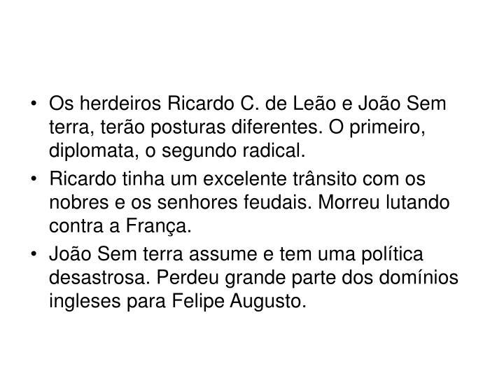 Os herdeiros Ricardo C. de Leo e Joo Sem terra, tero posturas diferentes. O primeiro, diplomata, o segundo radical.