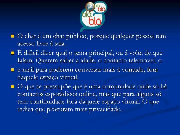 O chat é um chat público, porque qualquer pessoa tem acesso livre á sala.