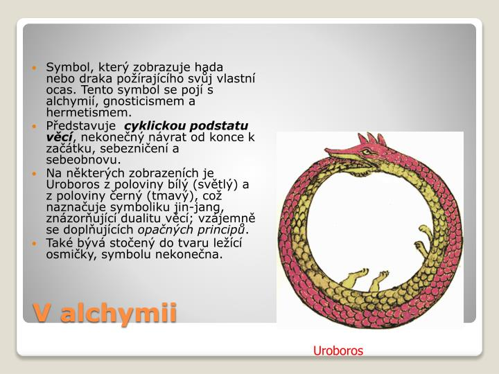 Symbol, který zobrazuje hada nebo draka požírajícího svůj vlastní ocas. Tento symbol se pojí s alchymií, gnosticismem a hermetismem.