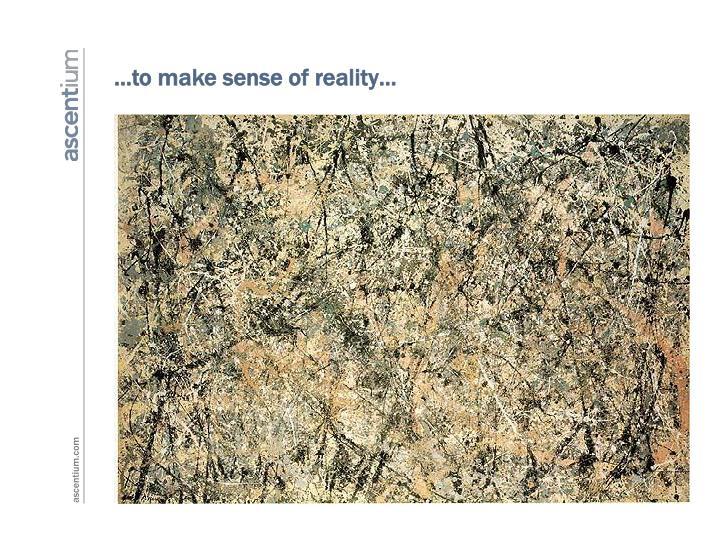 …to make sense of reality…