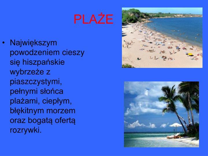 Największym powodzeniem cieszy się hiszpańskie wybrzeże z piaszczystymi, pełnymi słońca plażami, ciepłym, błękitnym morzem oraz bogatą ofertą rozrywki.