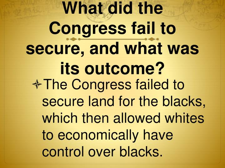 What did the Congress fail to secure, and what was its outcome?