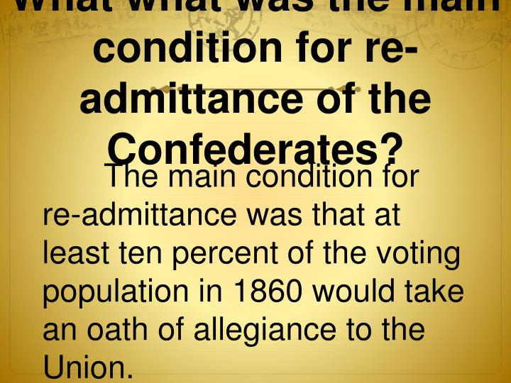 What what was the main condition for re-admittance of the Confederates?