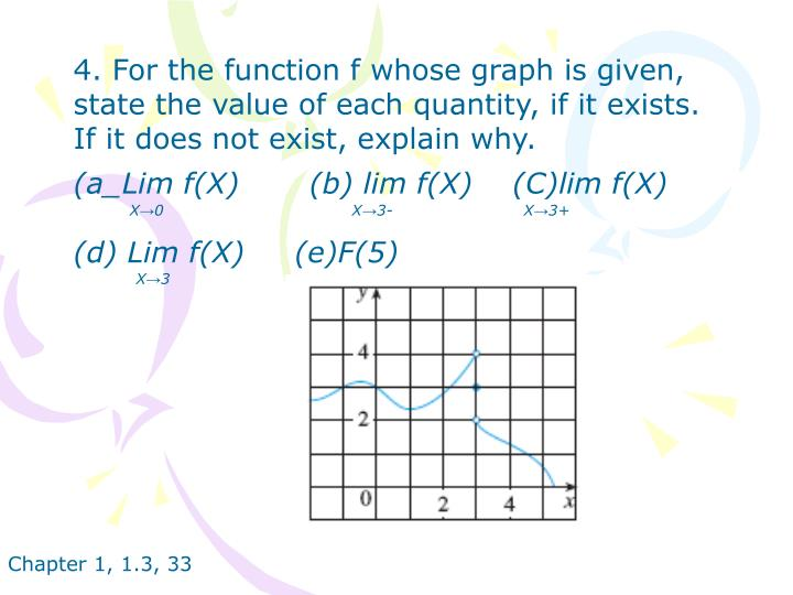4. For the function f whose graph is given, state the value of each quantity, if it exists. If it does not exist, explain why.