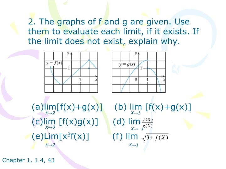 2. The graphs of f and g are given. Use them to evaluate each limit, if it exists. If the limit does not exist, explain why.