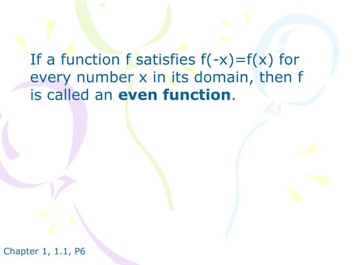 If a function f satisfies f(-x)=f(x) for every number x in its domain, then f is called an