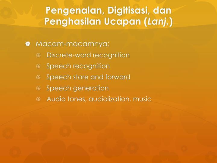 Pengenalan, Digitisasi, dan Penghasilan Ucapan (