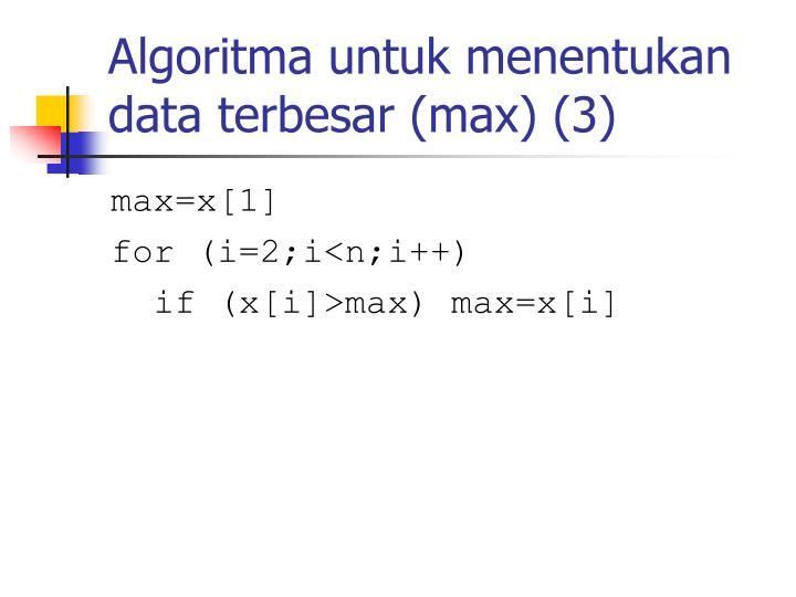 Algoritma untuk menentukan data terbesar (max)