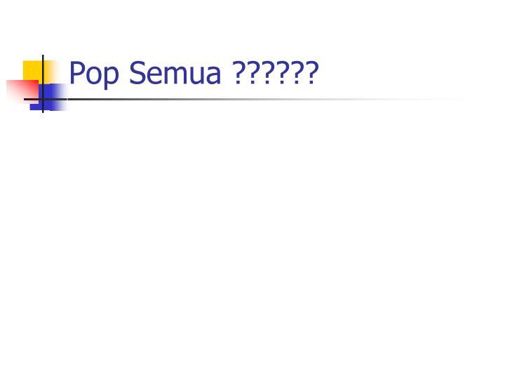 Pop Semua ??????