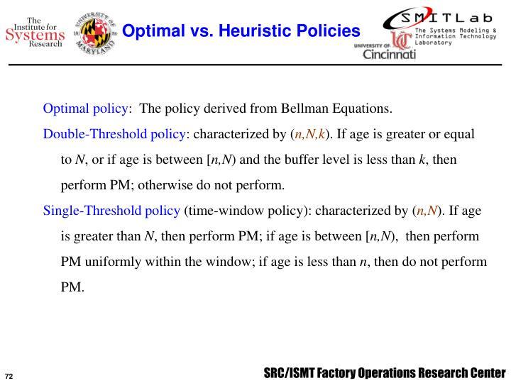 Optimal vs. Heuristic Policies