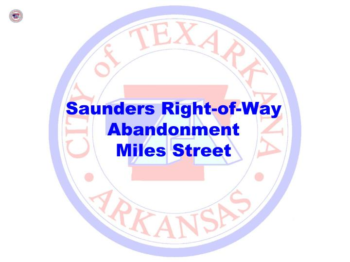 Saunders right of way abandonment miles street