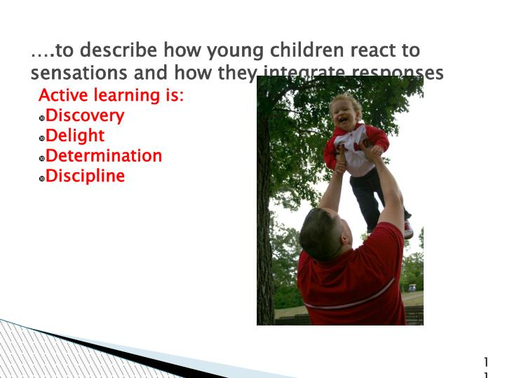 ….to describe how young children react to sensations and how they integrate responses