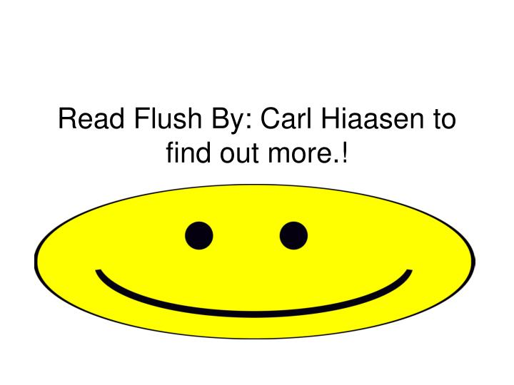 Read Flush By: Carl Hiaasen to find out more.!