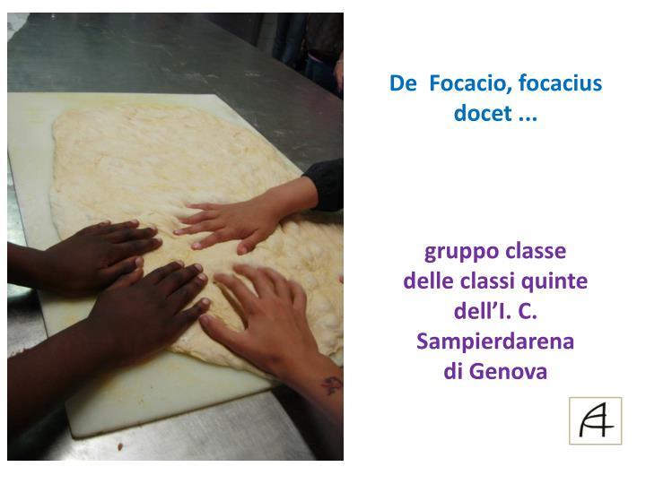 De  Focacio, focacius docet ...