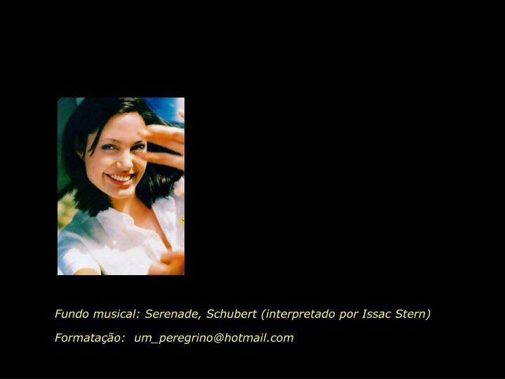 Fundo musical: Serenade, Schubert (interpretado por Issac Stern)