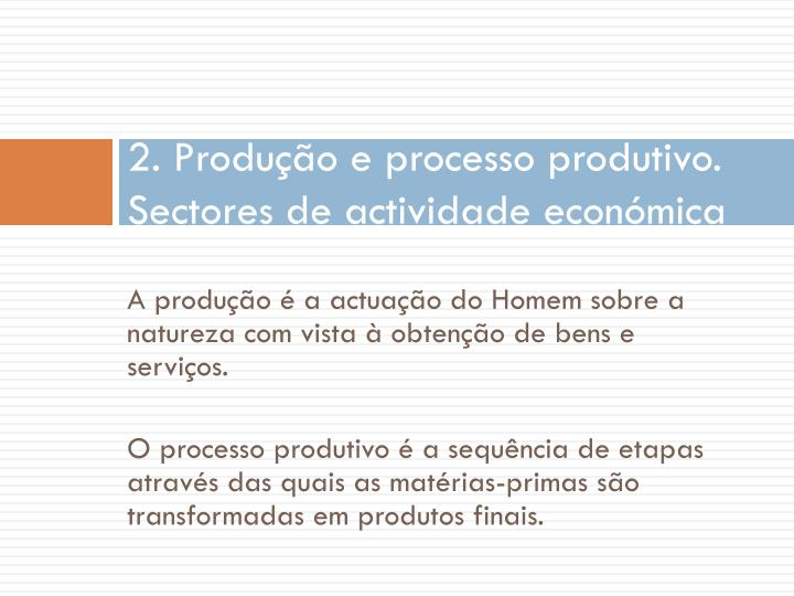 2. Produção e processo produtivo. Sectores de actividade económica
