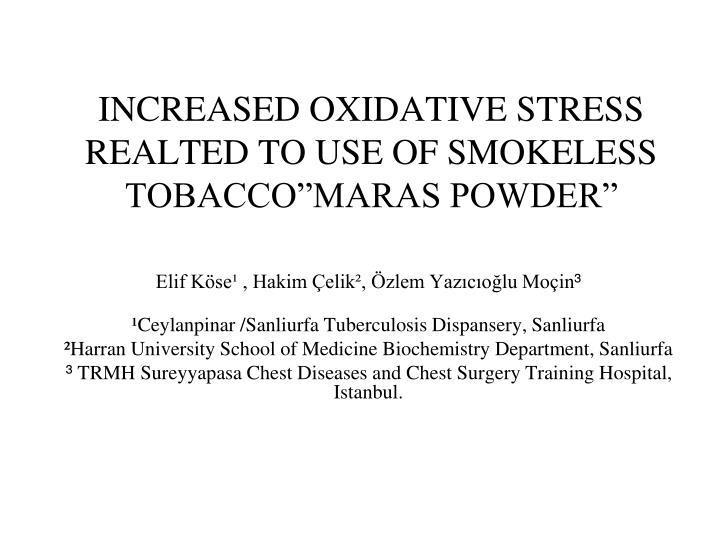 """INCREASED OXIDATIVE STRESS REALTED TO USE OF SMOKELESS TOBACCO""""MARAS POWDER"""""""