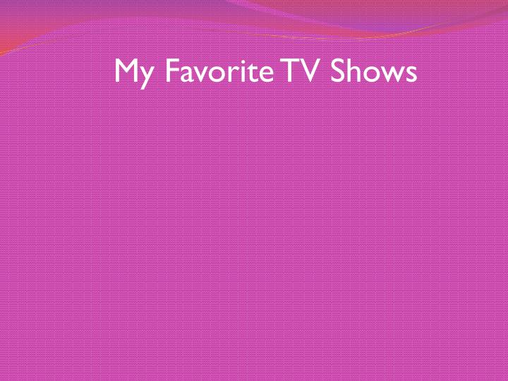 My Favorite TV Shows