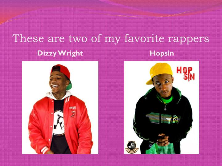 These are two of my favorite rappers