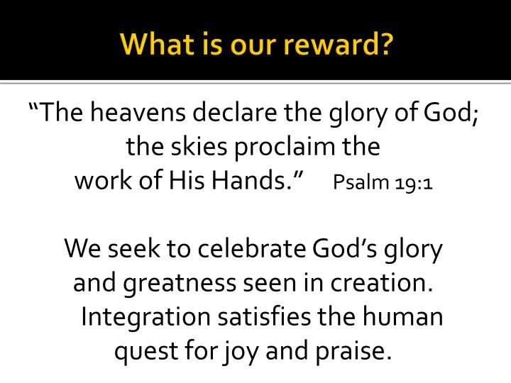 What is our reward?