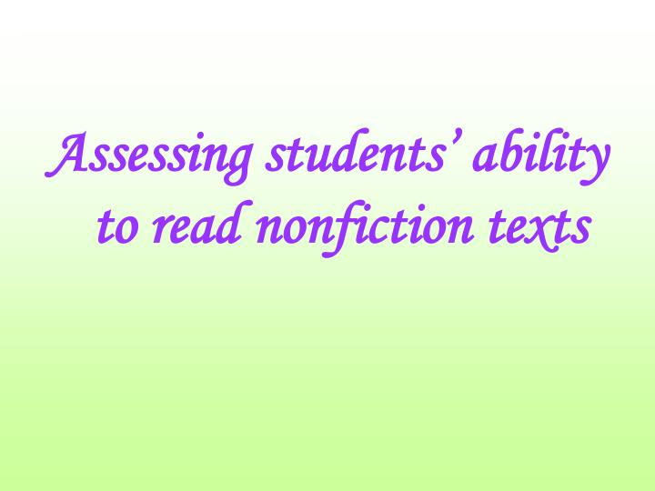 Assessing students' ability to read nonfiction texts