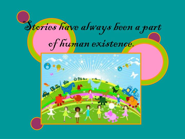 Stories have always been a part of human existence.