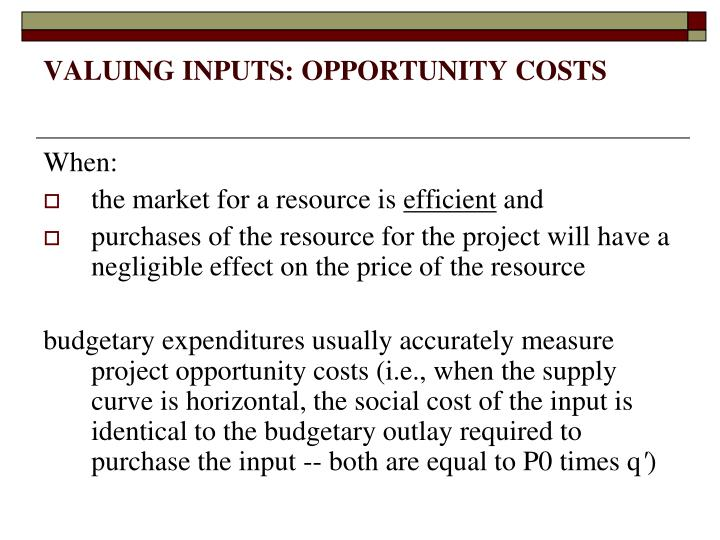VALUING INPUTS: OPPORTUNITY COSTS