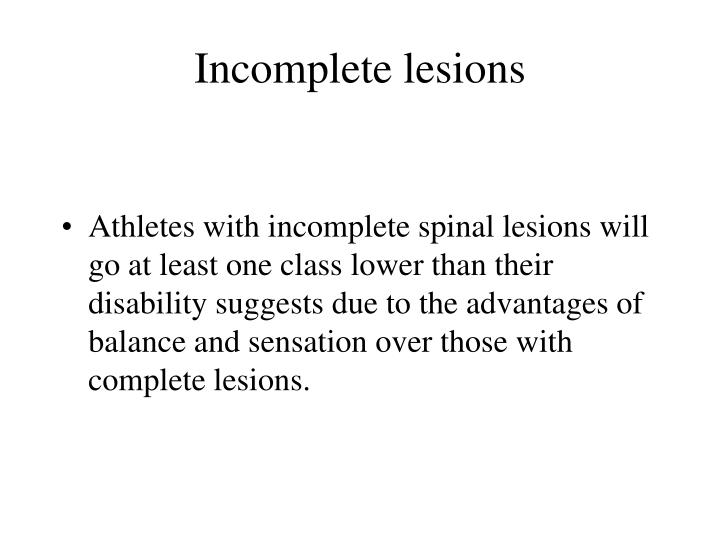 Incomplete lesions