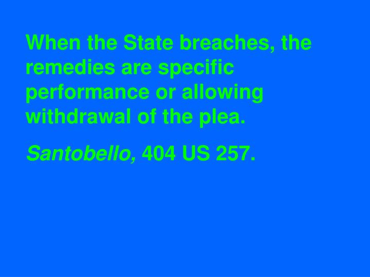 When the State breaches, the remedies are specific performance or allowing withdrawal of the plea.