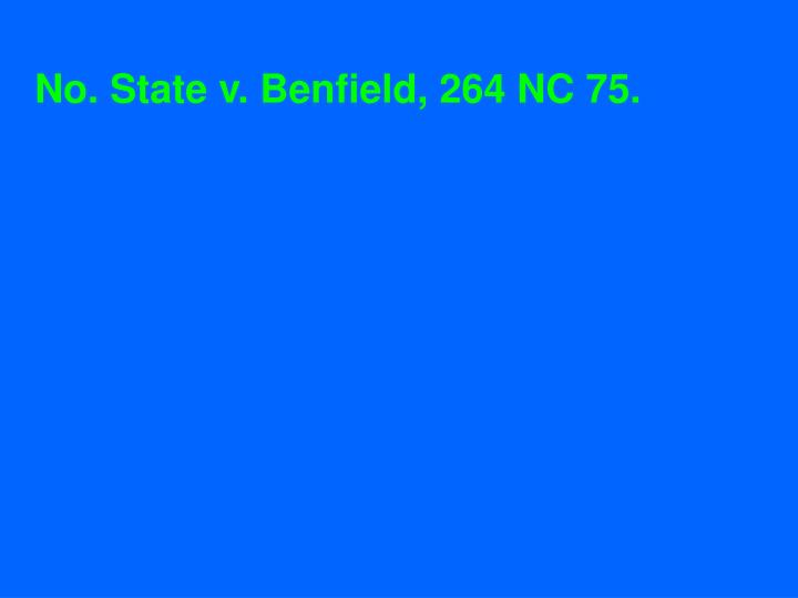 No. State v. Benfield, 264 NC 75.