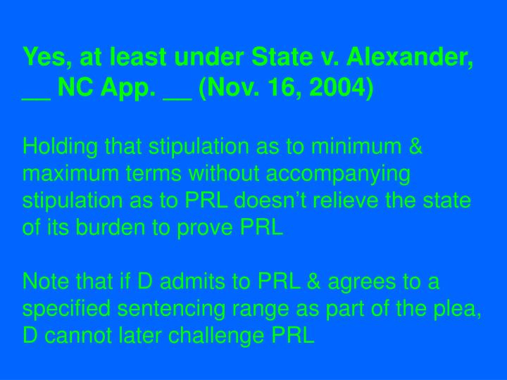 Yes, at least under State v. Alexander, __ NC App. __ (Nov. 16, 2004)