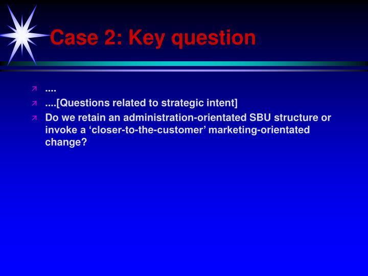 Case 2: Key question