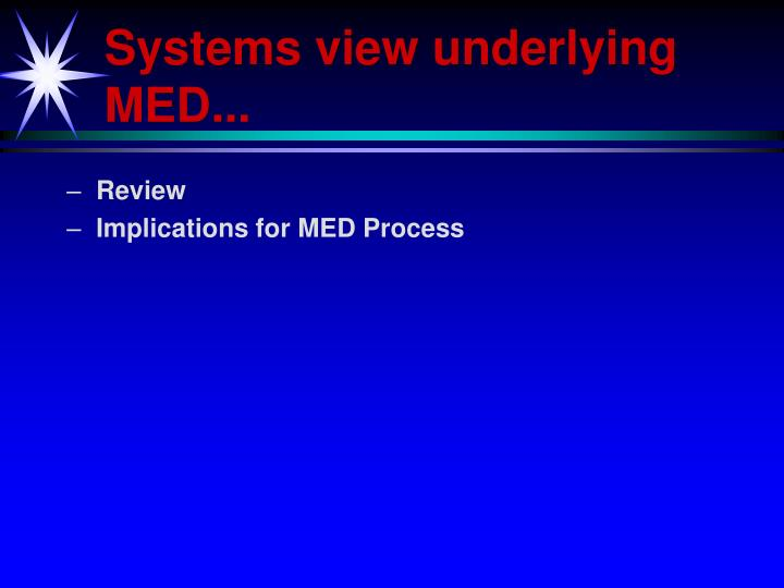 Systems view underlying MED...