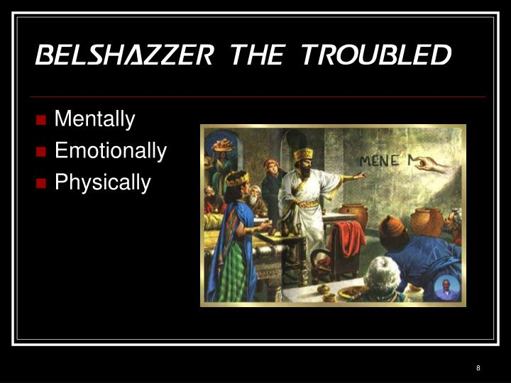Belshazzer the troubled