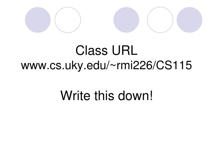 Class url www cs uky edu rmi226 cs115 write this down
