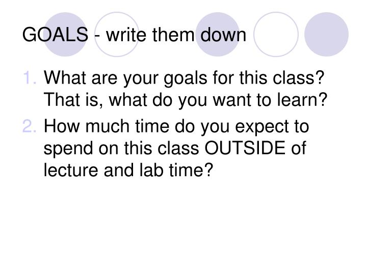 GOALS - write them down
