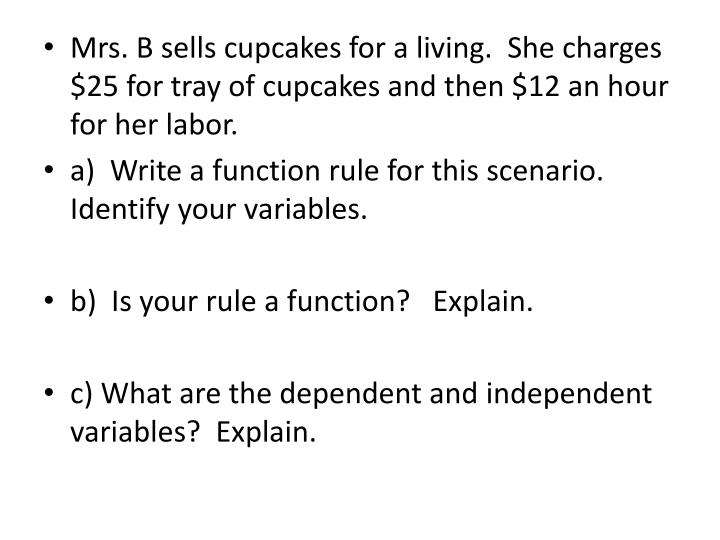 Mrs. B sells cupcakes for a living.  She charges $25 for tray of cupcakes and then $12 an hour for her labor.