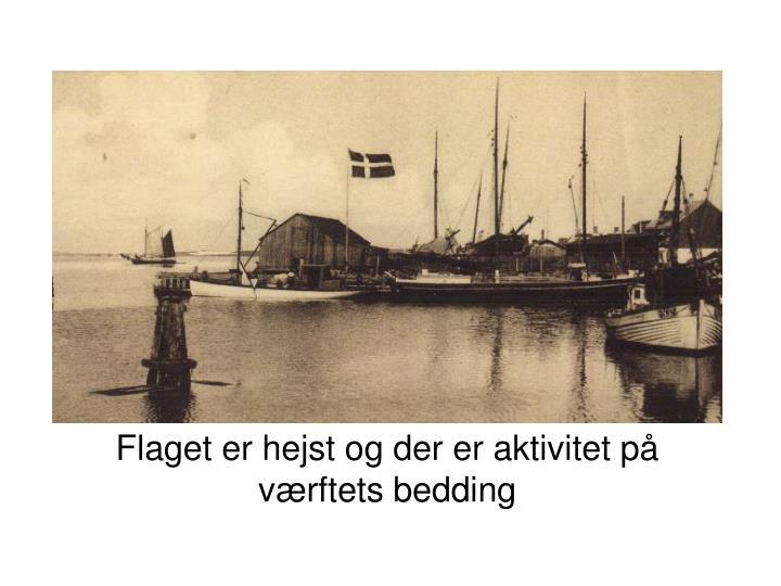 Flaget er hejst og der er aktivitet på værftets bedding
