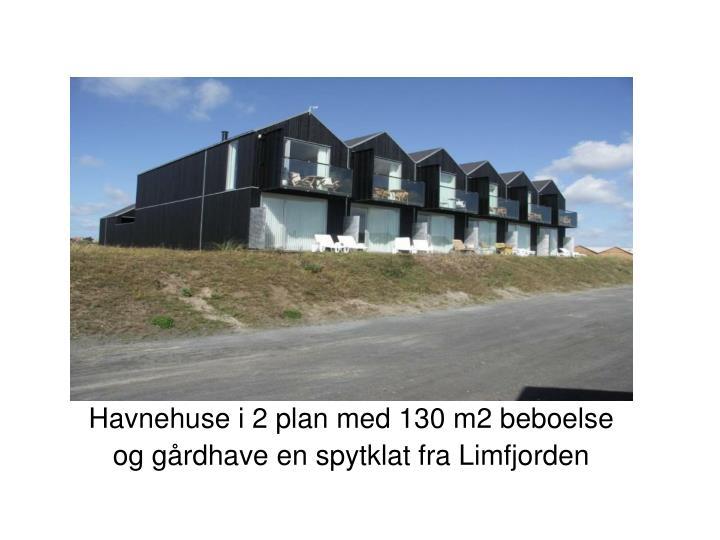 Havnehuse i 2 plan med 130 m2 beboelse