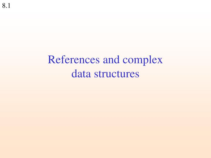 References and complex data structures