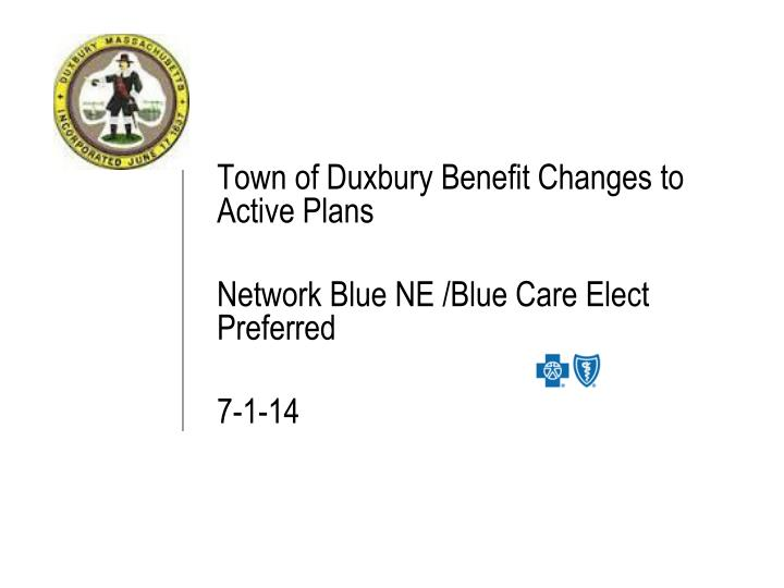 Town of duxbury benefit changes to active plans network blue ne blue care elect preferred 7 1 14