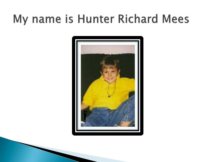 My name is hunter richard mees