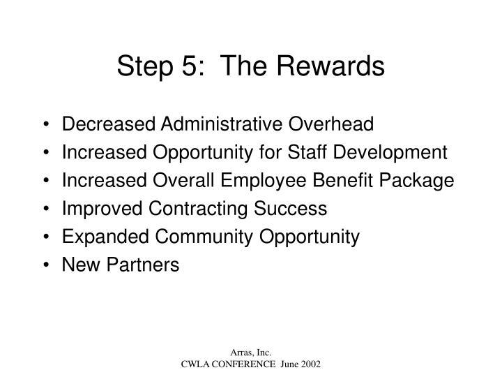 Step 5:  The Rewards