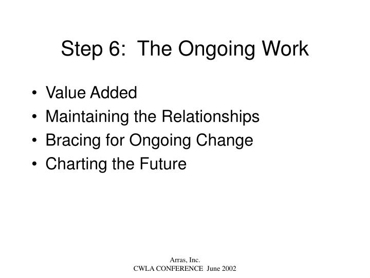 Step 6:  The Ongoing Work