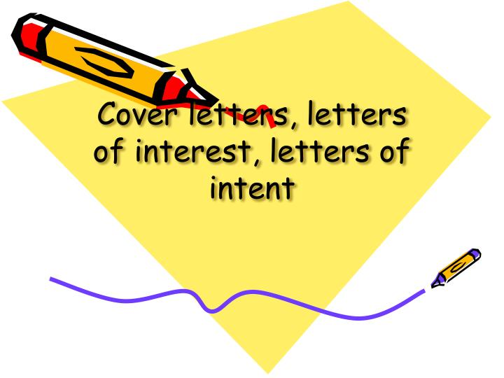 Cover letters, letters of interest, letters of intent
