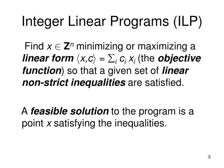Integer Linear Programs (ILP)