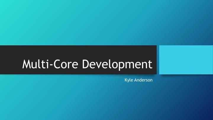 Multi core development
