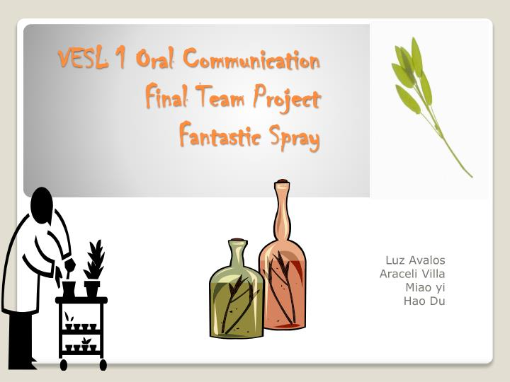 Vesl 1 oral communication final team project fantastic spray