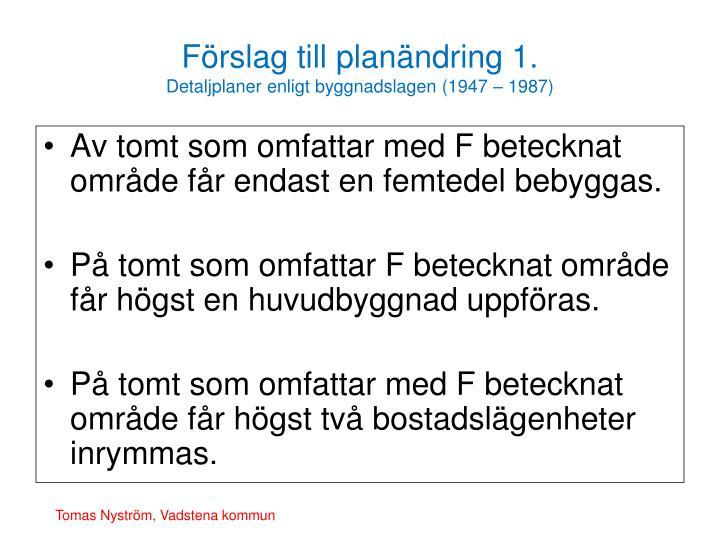 Förslag till planändring 1.